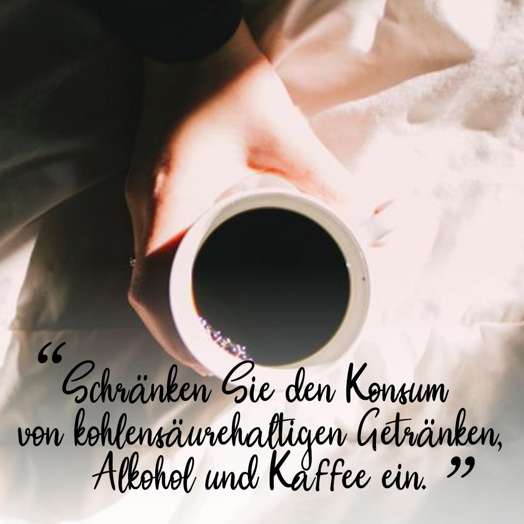 Schränken Sie den Konsum von kohlensäurehaltigen Getränken Alkohol und Kaffee ein